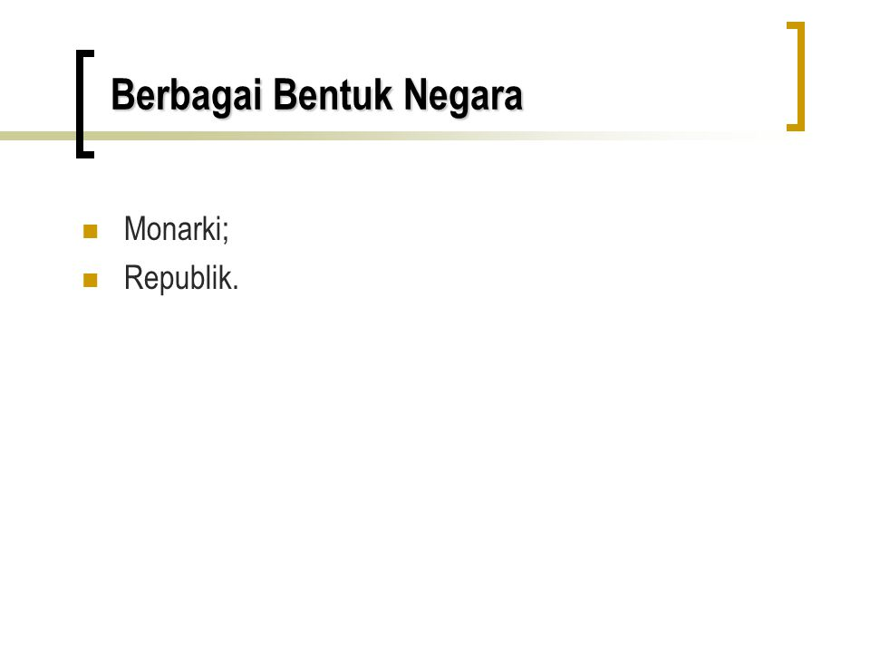 Berbagai Bentuk Negara Monarki; Republik.