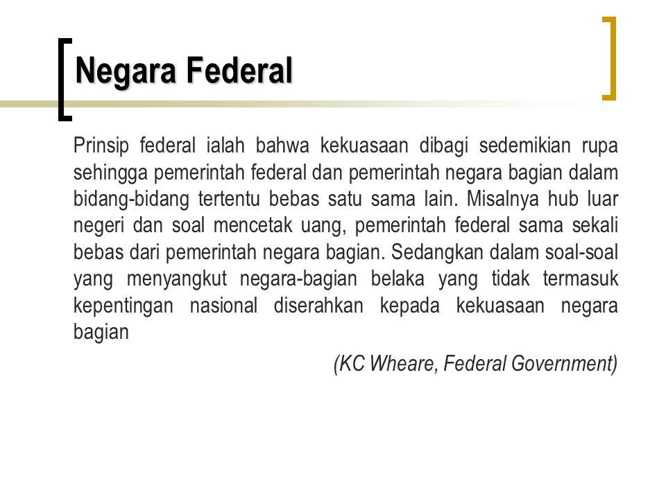 Negara Federal Prinsip federal ialah bahwa kekuasaan dibagi sedemikian rupa sehingga pemerintah federal dan pemerintah negara bagian dalam bidang-bida