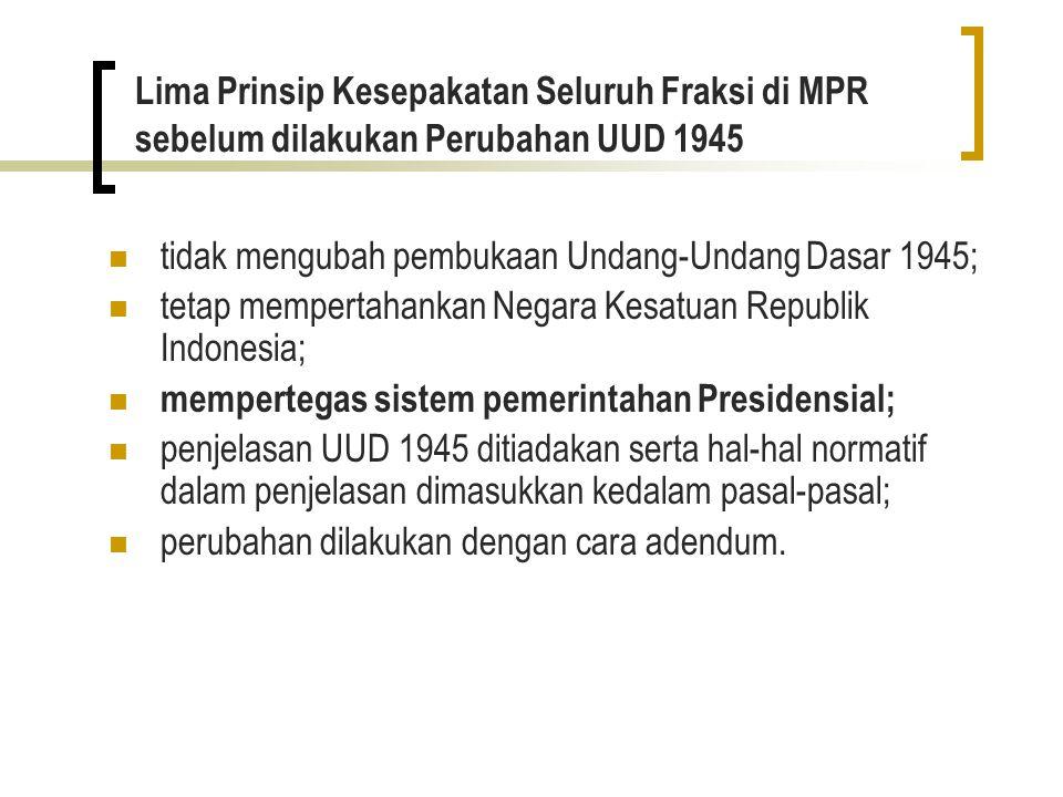 Lima Prinsip Kesepakatan Seluruh Fraksi di MPR sebelum dilakukan Perubahan UUD 1945 tidak mengubah pembukaan Undang-Undang Dasar 1945; tetap mempertah