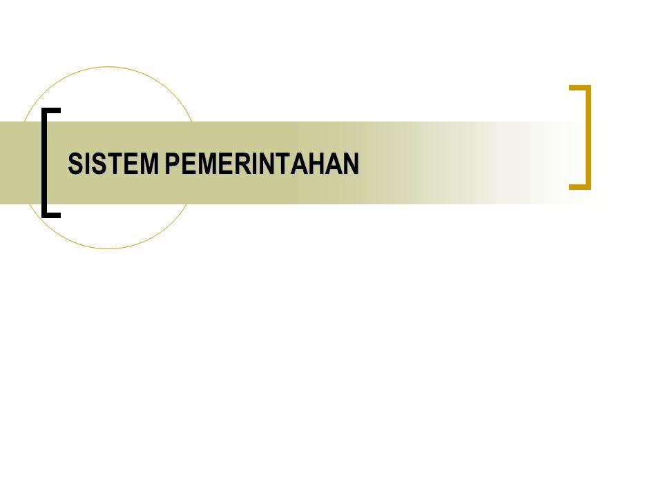 Sistem Pemerintahan di seluruh dunia terbagi dalam empat kelompok besar:  Sistem Pemerintahan Presidensial;  Sistem Pemerintahan Parlementer;  Sistem Pemerintahan Quasi;  Sistem Pemerintahan Referendum.