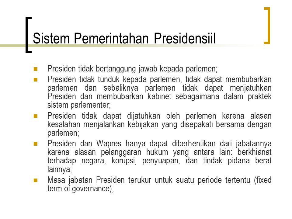 Sistem Pemerintahan Presidensiil Presiden tidak bertanggung jawab kepada parlemen; Presiden tidak tunduk kepada parlemen, tidak dapat membubarkan parl