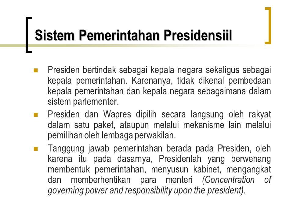 Sistem Pemerintahan Presidensiil Presiden bertindak sebagai kepala negara sekaligus sebagai kepala pemerintahan. Karenanya, tidak dikenal pembedaan ke