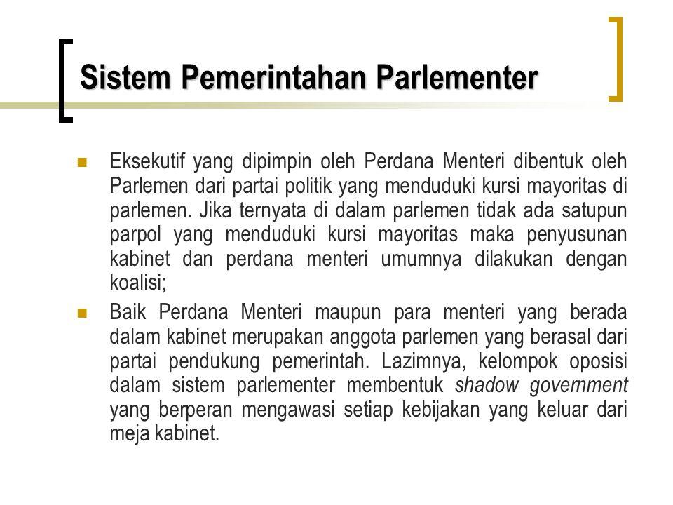 Sistem Pemerintahan Parlementer Peranan kepala negara dan kepala pemerintahan dipegang oleh dua pihak yang berbeda.