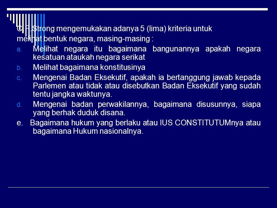Bentuk Pemerintahan Bentuk pemerintahan atau sistem pemerintahan ini ada 3 (tiga) macam : a.
