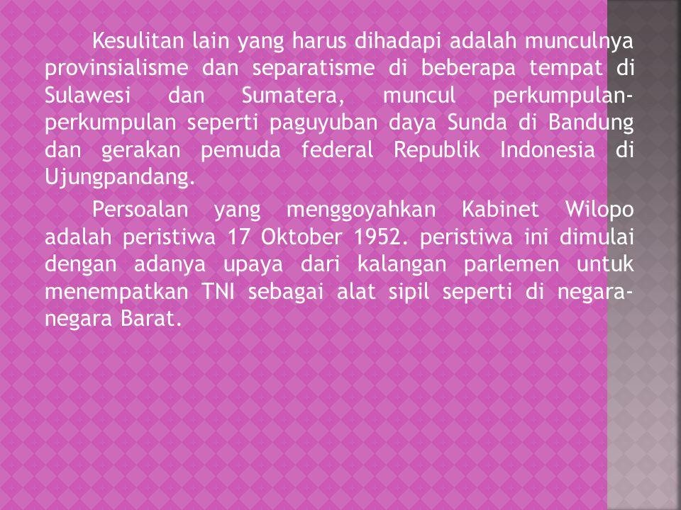 Kesulitan lain yang harus dihadapi adalah munculnya provinsialisme dan separatisme di beberapa tempat di Sulawesi dan Sumatera, muncul perkumpulan- perkumpulan seperti paguyuban daya Sunda di Bandung dan gerakan pemuda federal Republik Indonesia di Ujungpandang.