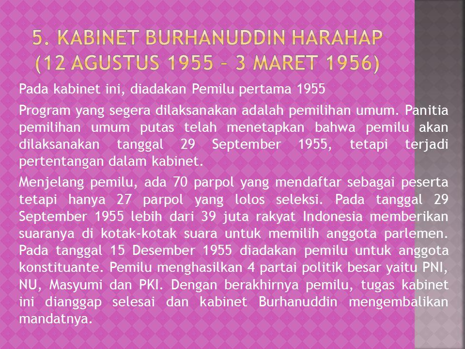 Pada kabinet ini, diadakan Pemilu pertama 1955 Program yang segera dilaksanakan adalah pemilihan umum. Panitia pemilihan umum putas telah menetapkan b