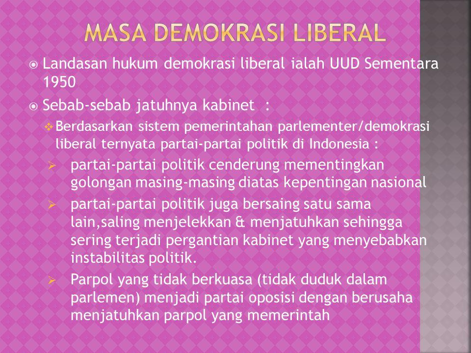  Landasan hukum demokrasi liberal ialah UUD Sementara 1950  Sebab-sebab jatuhnya kabinet :  Berdasarkan sistem pemerintahan parlementer/demokrasi l