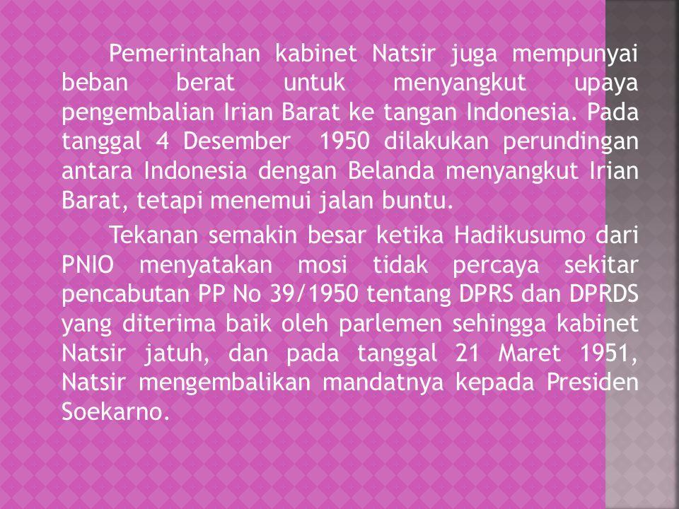 Pemerintahan kabinet Natsir juga mempunyai beban berat untuk menyangkut upaya pengembalian Irian Barat ke tangan Indonesia. Pada tanggal 4 Desember 19