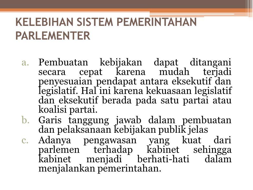 Ciri-ciri Sistem Pemerintahan Parlementer Raja/ratu atau Presiden adalah sebagai kepala negara. Kepala negara tidak sekaligus sebagai kepala pemerinta