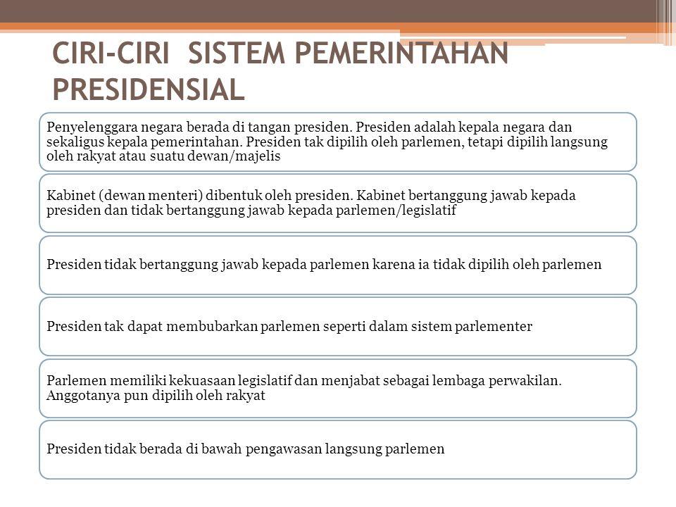 SISTEM PEMERINTAHAN PRESIDENSIAL Dalam sistem pemerintahan presidensial, kedudukan eksekutif tak tergantung pada badan perwakilan rakyat. Adapun dasar