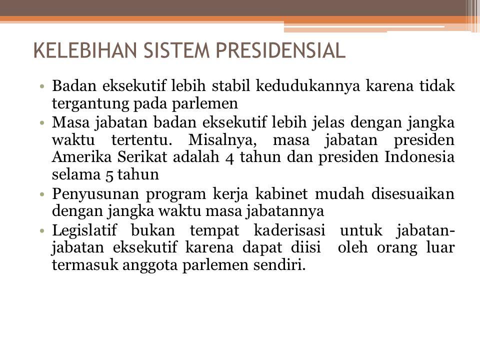 CIRI-CIRI SISTEM PEMERINTAHAN PRESIDENSIAL Penyelenggara negara berada di tangan presiden. Presiden adalah kepala negara dan sekaligus kepala pemerint