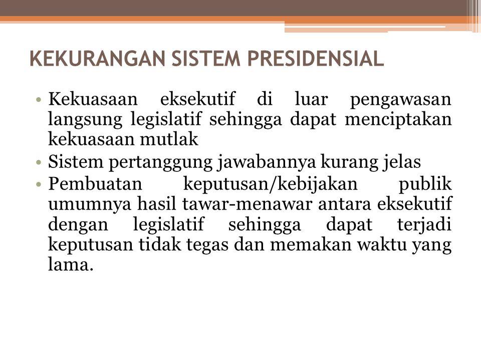 KELEBIHAN SISTEM PRESIDENSIAL Badan eksekutif lebih stabil kedudukannya karena tidak tergantung pada parlemen Masa jabatan badan eksekutif lebih jelas