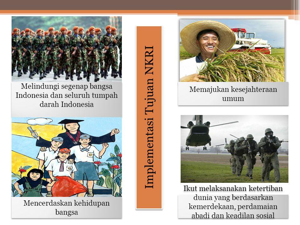 Melindungi segenap bangsa Indonesia dan seluruh tumpah darah Indonesia Mencerdaskan kehidupan bangsa Memajukan kesejahteraan umum Ikut melaksanakan ketertiban dunia yang berdasarkan kemerdekaan, perdamaian abadi dan keadilan sosial Implementasi Tujuan NKRI