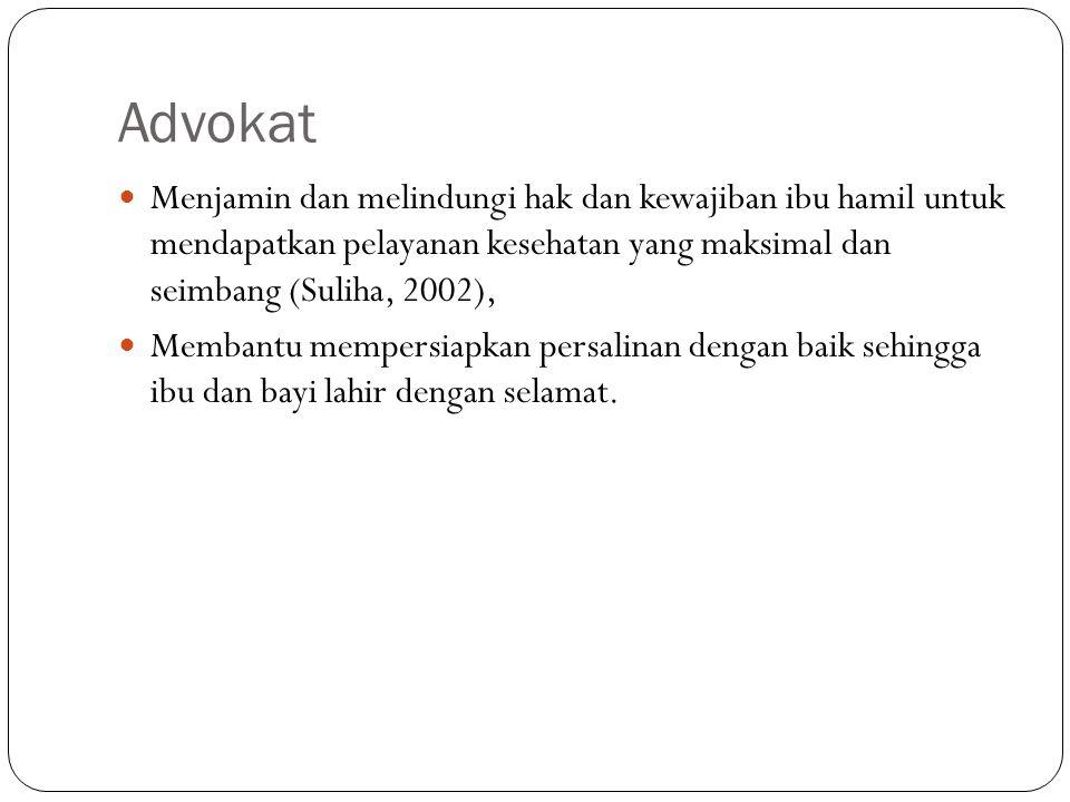 Advokat Menjamin dan melindungi hak dan kewajiban ibu hamil untuk mendapatkan pelayanan kesehatan yang maksimal dan seimbang (Suliha, 2002), Membantu