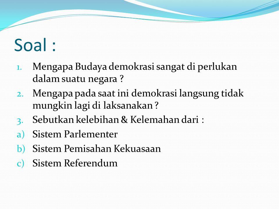 Soal : 1. Mengapa Budaya demokrasi sangat di perlukan dalam suatu negara .