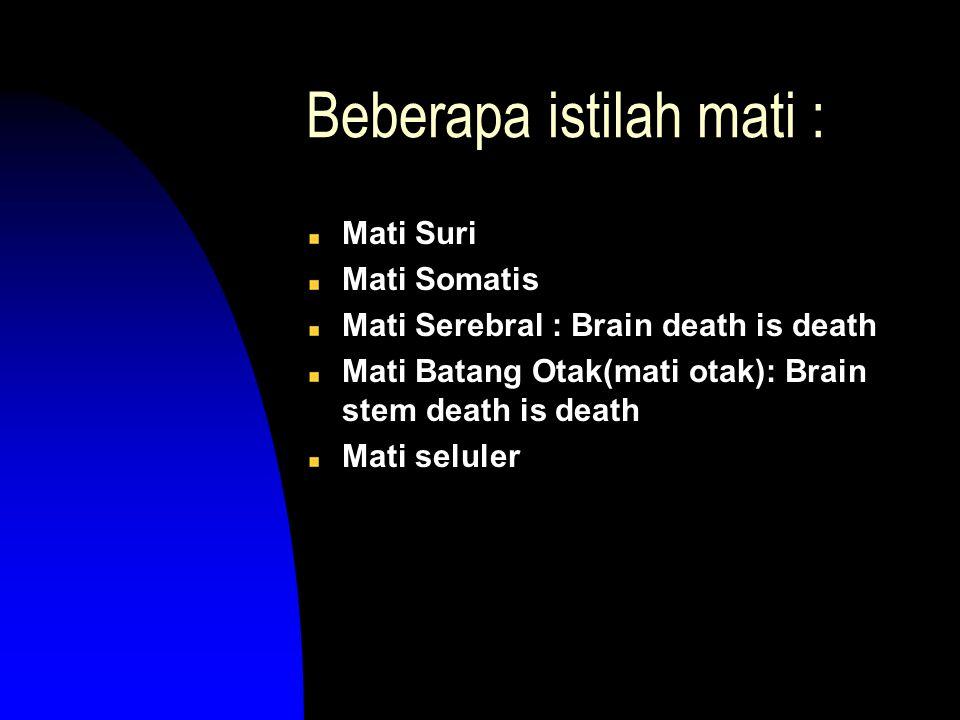 Beberapa istilah mati : Mati Suri Mati Somatis Mati Serebral : Brain death is death Mati Batang Otak(mati otak): Brain stem death is death Mati selule