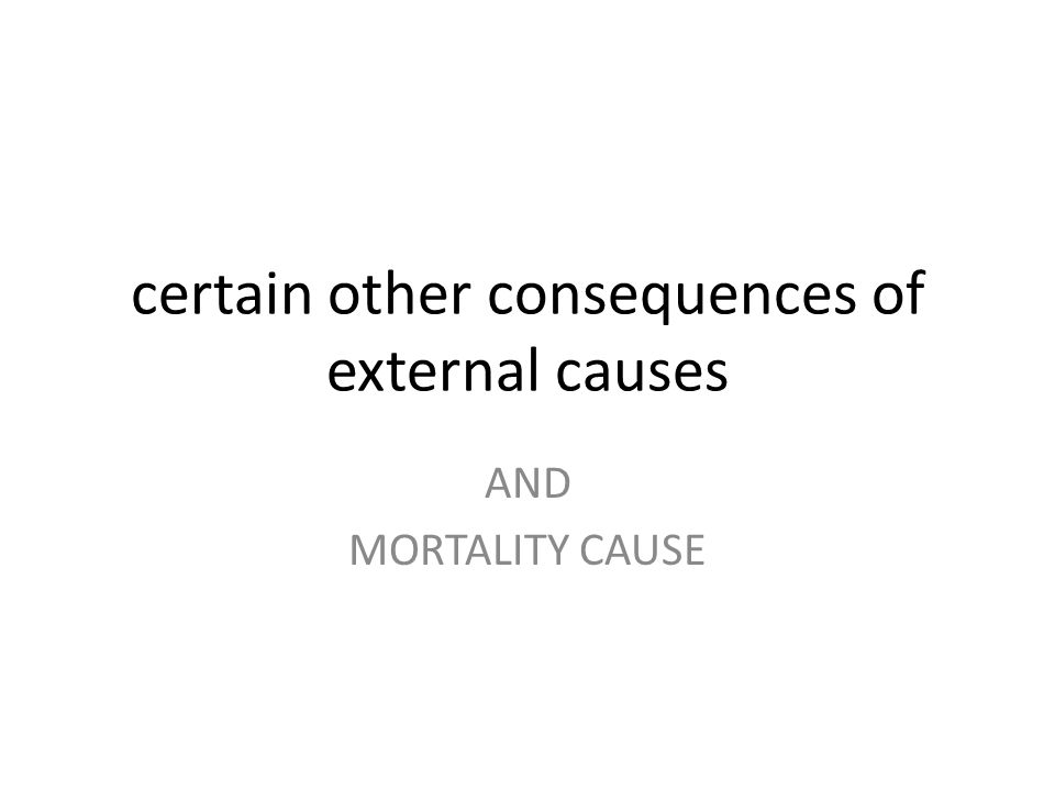 certain other consequences of external causes AND MORTALITY CAUSE