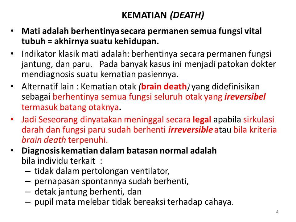 4 KEMATIAN (DEATH) Mati adalah berhentinya secara permanen semua fungsi vital tubuh = akhirnya suatu kehidupan.