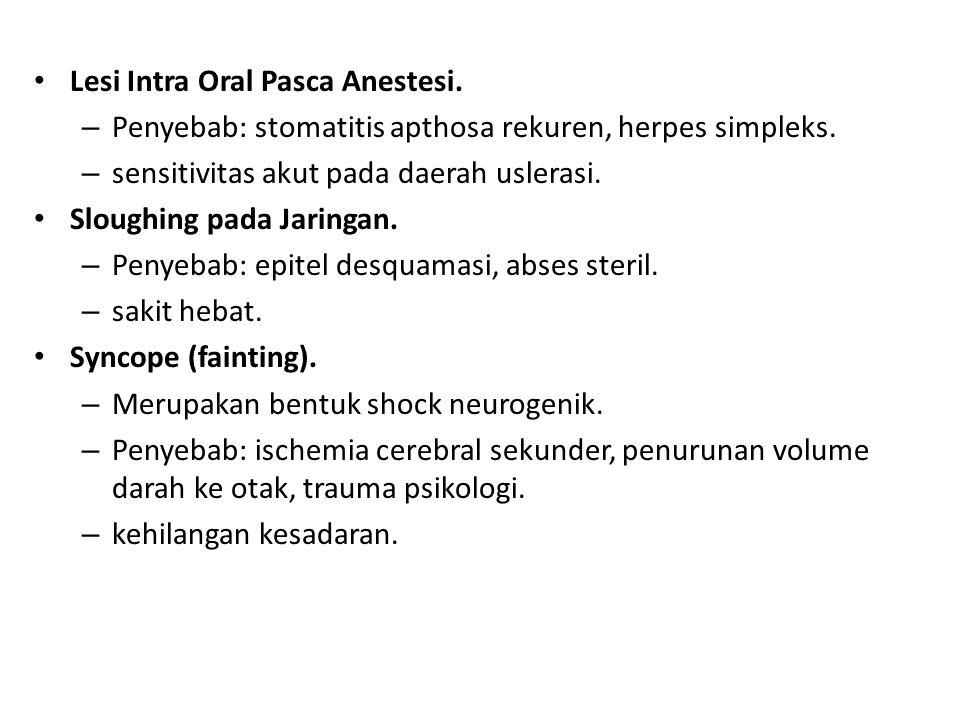 Lesi Intra Oral Pasca Anestesi. – Penyebab: stomatitis apthosa rekuren, herpes simpleks. – sensitivitas akut pada daerah uslerasi. Sloughing pada Jari