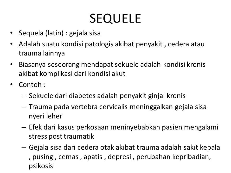 SEQUELE Sequela (latin) : gejala sisa Adalah suatu kondisi patologis akibat penyakit, cedera atau trauma lainnya Biasanya seseorang mendapat sekuele a