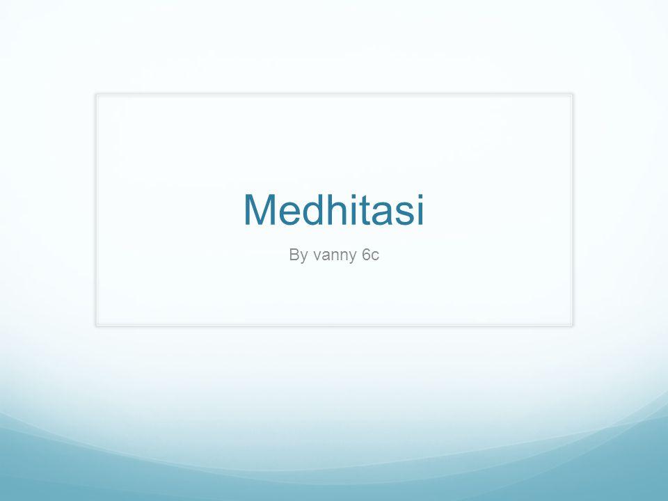 Medhitasi By vanny 6c