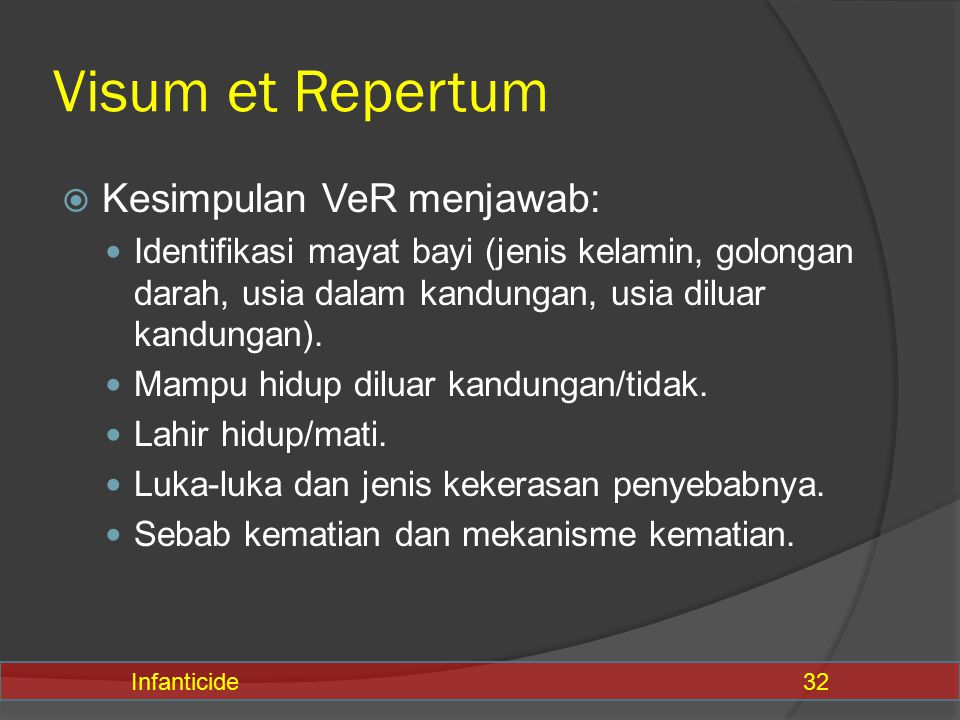 Visum et Repertum  Kesimpulan VeR menjawab: Identifikasi mayat bayi (jenis kelamin, golongan darah, usia dalam kandungan, usia diluar kandungan). Mam