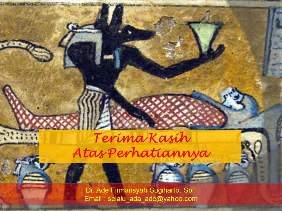 Terima Kasih Atas Perhatiannya Dr. Ade Firmansyah Sugiharto, SpF Email : selalu_ada_ade@yahoo.com