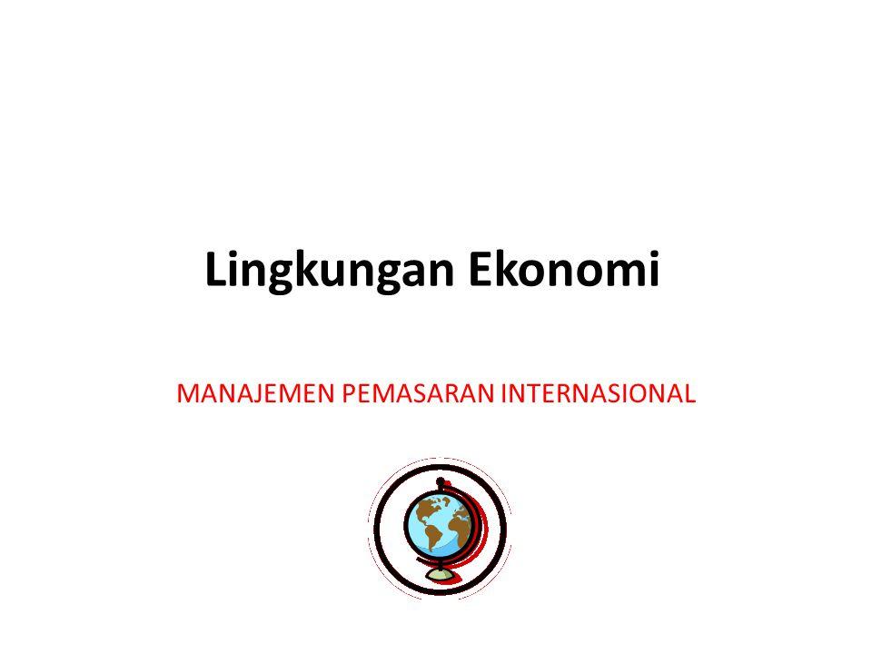 Lingkungan Ekonomi MANAJEMEN PEMASARAN INTERNASIONAL