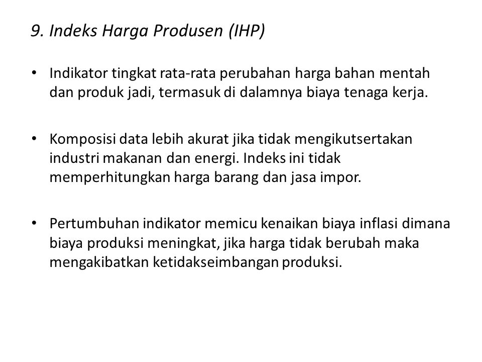 9. Indeks Harga Produsen (IHP) Indikator tingkat rata-rata perubahan harga bahan mentah dan produk jadi, termasuk di dalamnya biaya tenaga kerja. Komp