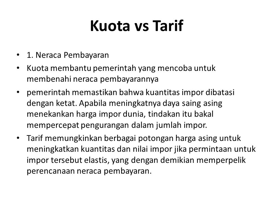 Kuota vs Tarif 1. Neraca Pembayaran Kuota membantu pemerintah yang mencoba untuk membenahi neraca pembayarannya pemerintah memastikan bahwa kuantitas
