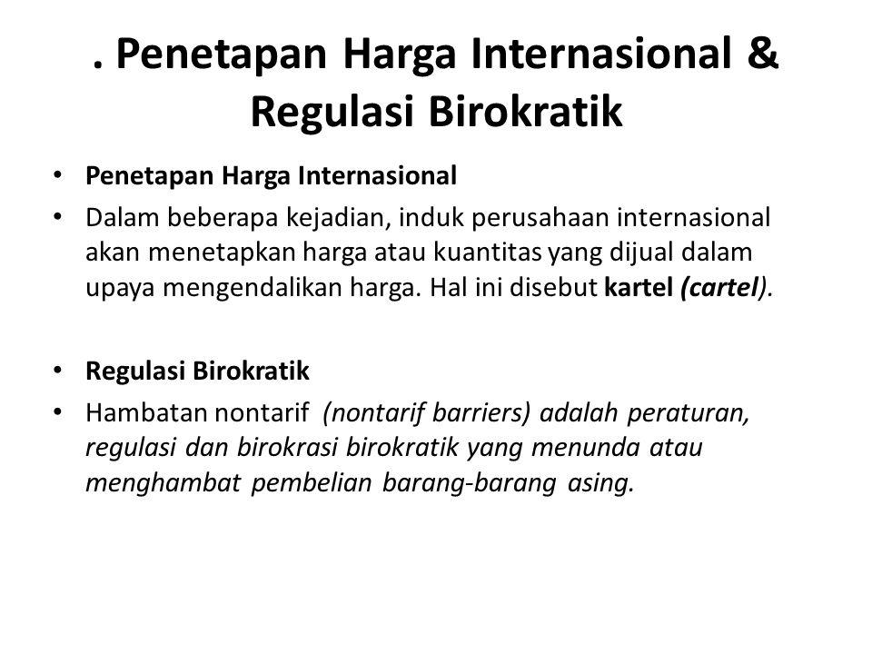 . Penetapan Harga Internasional & Regulasi Birokratik Penetapan Harga Internasional Dalam beberapa kejadian, induk perusahaan internasional akan menet