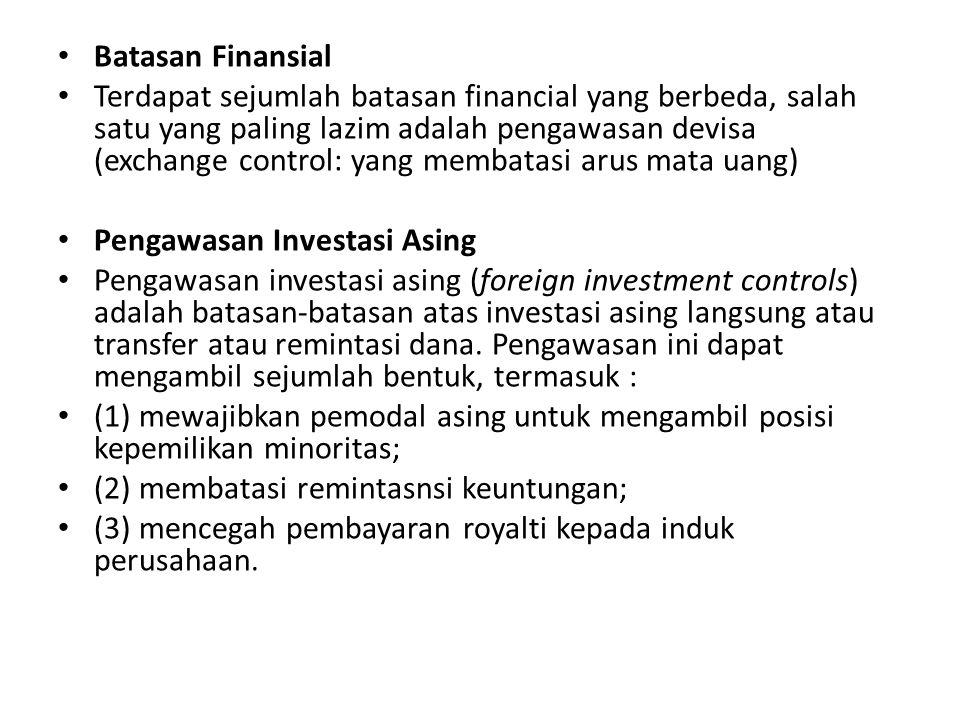Batasan Finansial Terdapat sejumlah batasan financial yang berbeda, salah satu yang paling lazim adalah pengawasan devisa (exchange control: yang memb