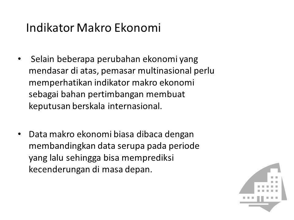 Indikator Makro Ekonomi Selain beberapa perubahan ekonomi yang mendasar di atas, pemasar multinasional perlu memperhatikan indikator makro ekonomi seb