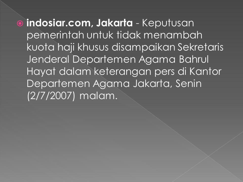  indosiar.com, Jakarta - Keputusan pemerintah untuk tidak menambah kuota haji khusus disampaikan Sekretaris Jenderal Departemen Agama Bahrul Hayat dalam keterangan pers di Kantor Departemen Agama Jakarta, Senin (2/7/2007) malam.