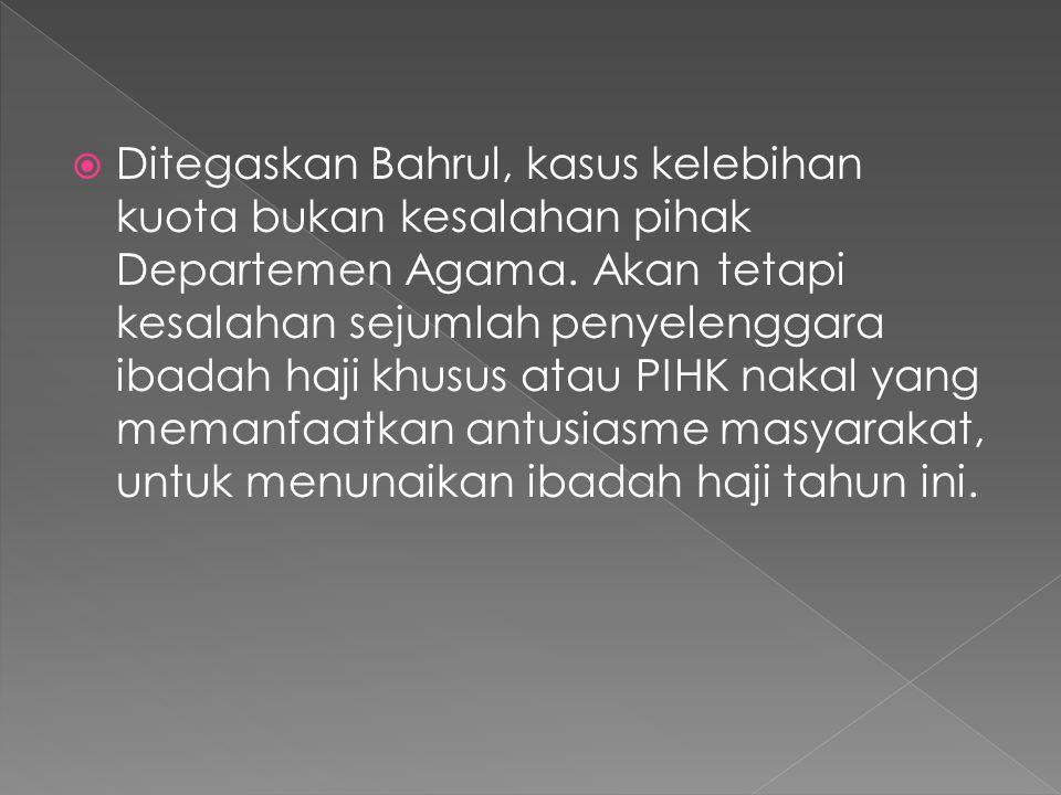  Ditegaskan Bahrul, kasus kelebihan kuota bukan kesalahan pihak Departemen Agama.