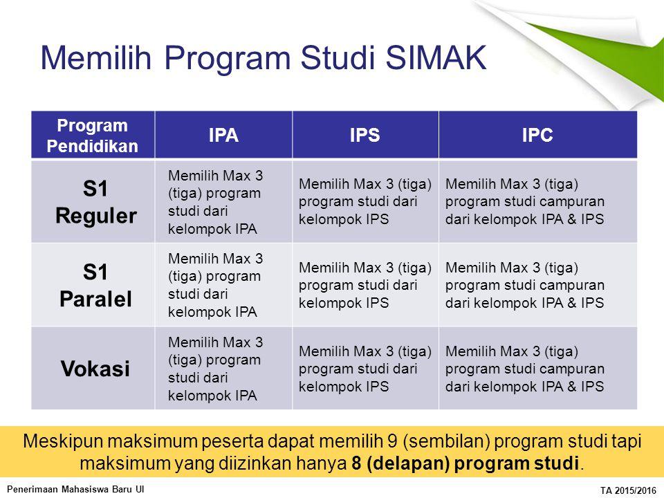 Penerimaan Mahasiswa Baru UI TA 2015/2016 Memilih Program Studi SIMAK Program Pendidikan IPAIPSIPC S1 Reguler Memilih Max 3 (tiga) program studi dari