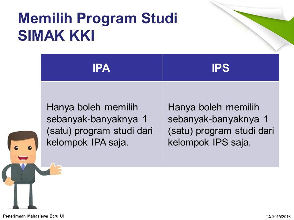 Penerimaan Mahasiswa Baru UI TA 2015/2016 Memilih Program Studi SIMAK KKI IPAIPS Hanya boleh memilih sebanyak-banyaknya 1 (satu) program studi dari kelompok IPA saja.