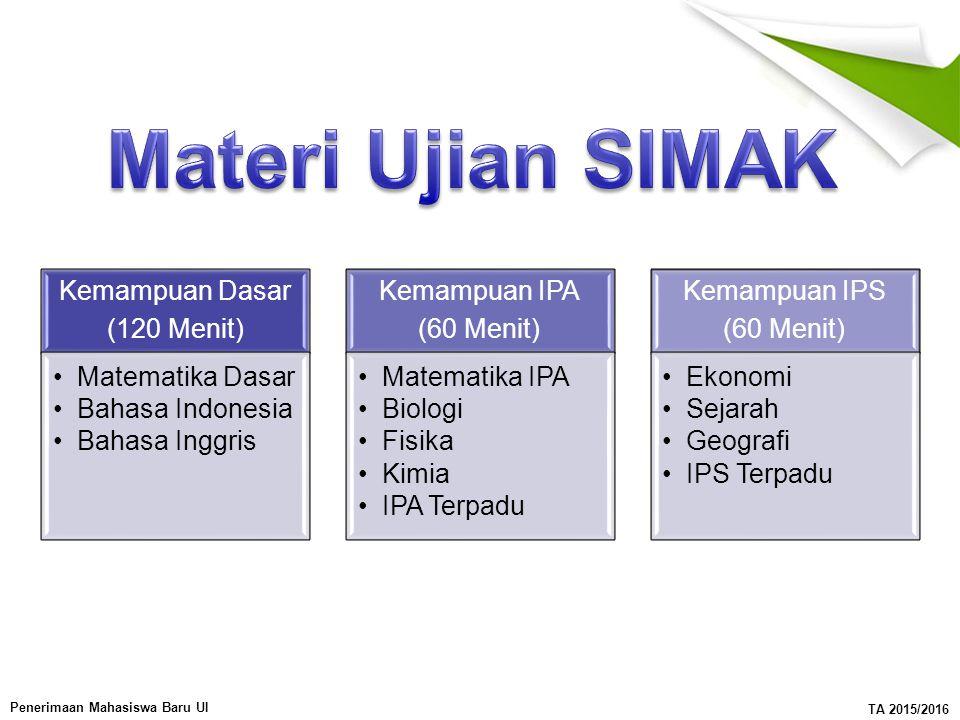 Penerimaan Mahasiswa Baru UI TA 2015/2016 Kemampuan Dasar (120 Menit) Matematika Dasar Bahasa Indonesia Bahasa Inggris Kemampuan IPA (60 Menit) Matema
