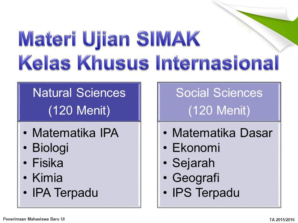 Penerimaan Mahasiswa Baru UI TA 2015/2016 Natural Sciences (120 Menit) Matematika IPA Biologi Fisika Kimia IPA Terpadu Social Sciences (120 Menit) Mat