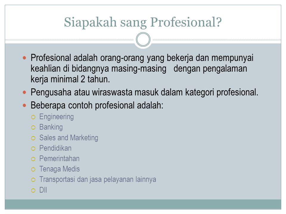 Profesional adalah orang-orang yang bekerja dan mempunyai keahlian di bidangnya masing-masing dengan pengalaman kerja minimal 2 tahun. Pengusaha atau