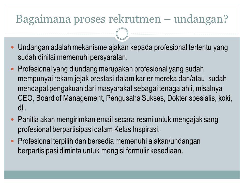 Bagaimana proses rekrutmen – undangan? Undangan adalah mekanisme ajakan kepada profesional tertentu yang sudah dinilai memenuhi persyaratan. Profesion