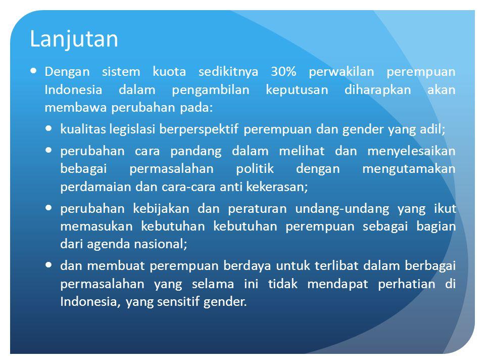 Lanjutan Dengan sistem kuota sedikitnya 30% perwakilan perempuan Indonesia dalam pengambilan keputusan diharapkan akan membawa perubahan pada: kualita
