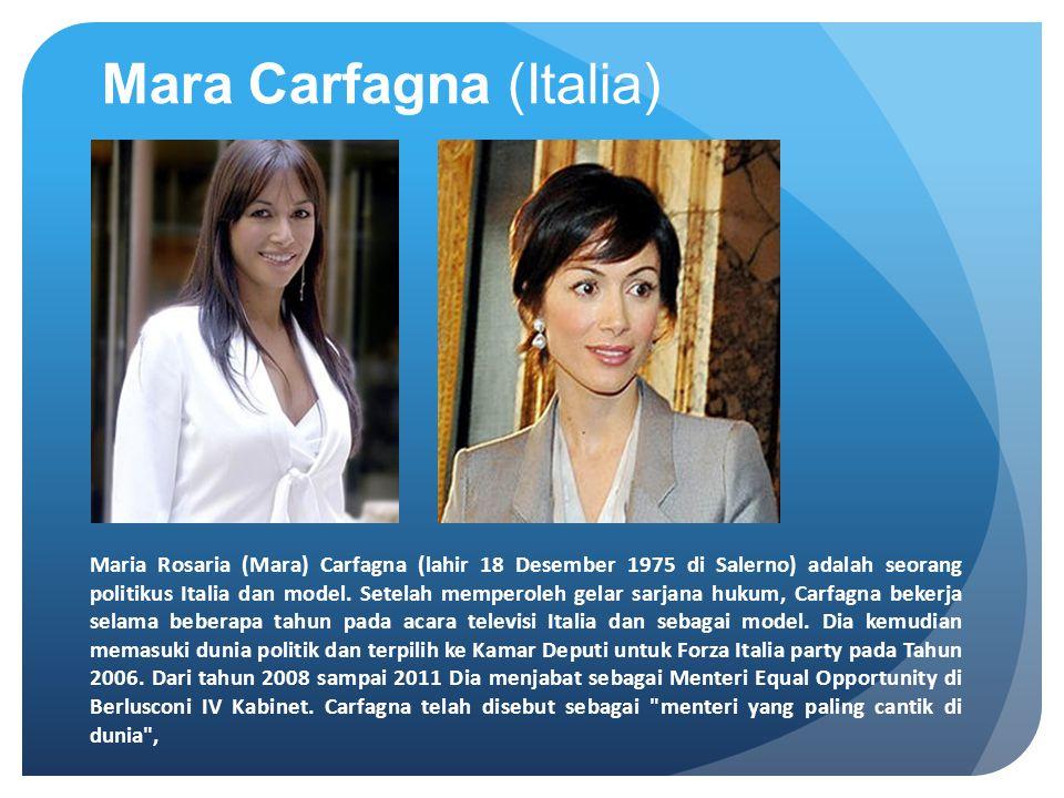 Mara Carfagna (Italia) Maria Rosaria (Mara) Carfagna (lahir 18 Desember 1975 di Salerno) adalah seorang politikus Italia dan model. Setelah memperoleh