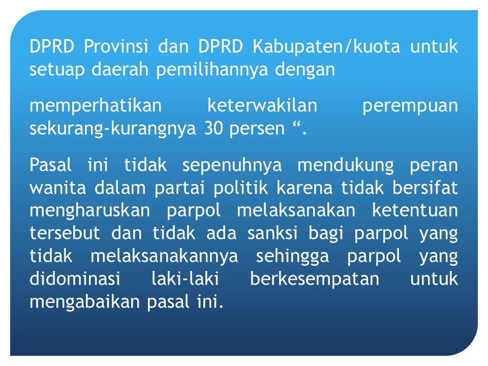 """DPRD Provinsi dan DPRD Kabupaten/kuota untuk setuap daerah pemilihannya dengan memperhatikan keterwakilan perempuan sekurang-kurangnya 30 persen """". Pa"""