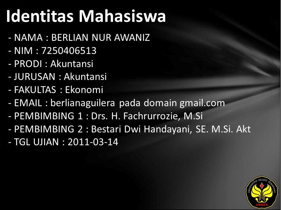 Identitas Mahasiswa - NAMA : BERLIAN NUR AWANIZ - NIM : 7250406513 - PRODI : Akuntansi - JURUSAN : Akuntansi - FAKULTAS : Ekonomi - EMAIL : berlianaguilera pada domain gmail.com - PEMBIMBING 1 : Drs.