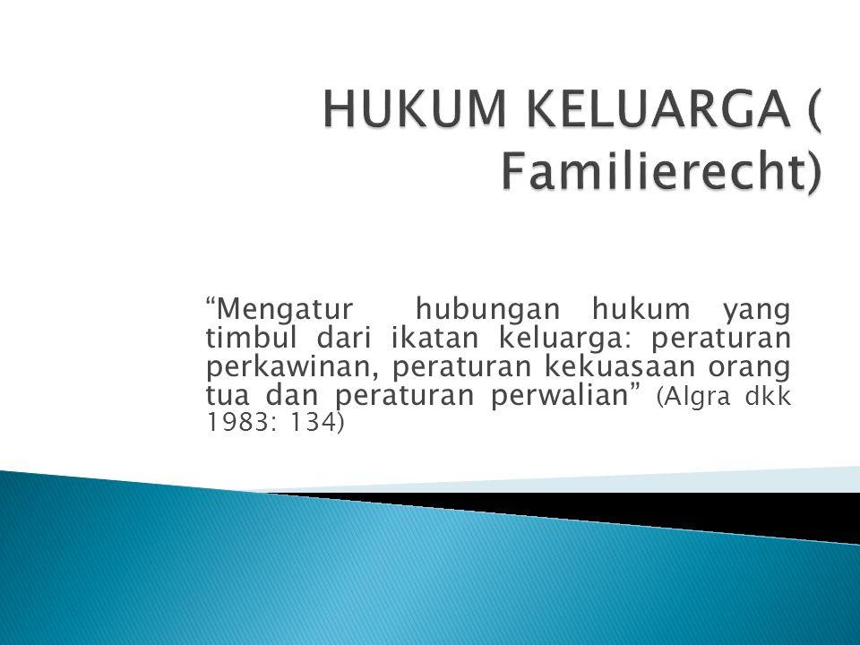 """""""Mengatur hubungan hukum yang timbul dari ikatan keluarga: peraturan perkawinan, peraturan kekuasaan orang tua dan peraturan perwalian"""" (Algra dkk 198"""