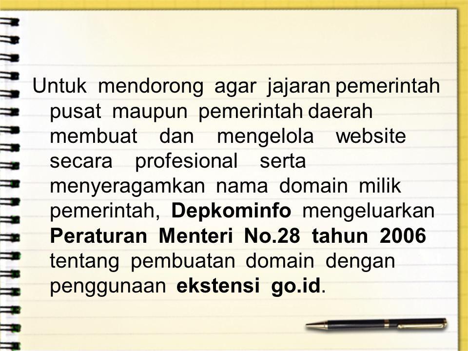 Untuk mendorong agar jajaran pemerintah pusat maupun pemerintah daerah membuat dan mengelola website secara profesional serta menyeragamkan nama domai