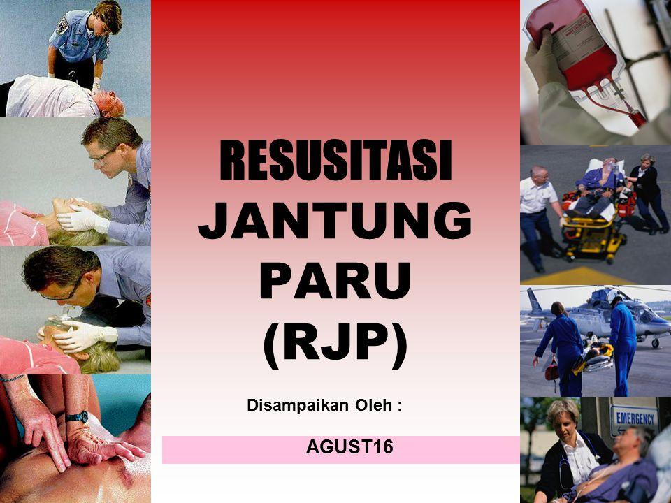 RESUSITASI JANTUNG PARU (RJP) AGUST16 Disampaikan Oleh :