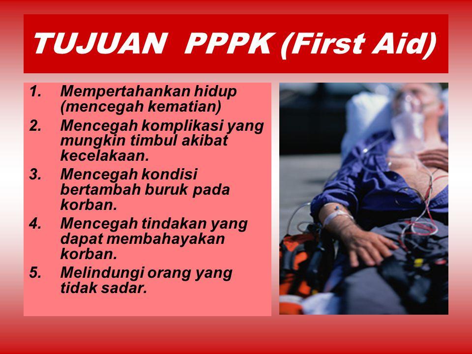 TUJUAN PPPK (First Aid) 1.Mempertahankan hidup (mencegah kematian) 2.Mencegah komplikasi yang mungkin timbul akibat kecelakaan. 3.Mencegah kondisi ber