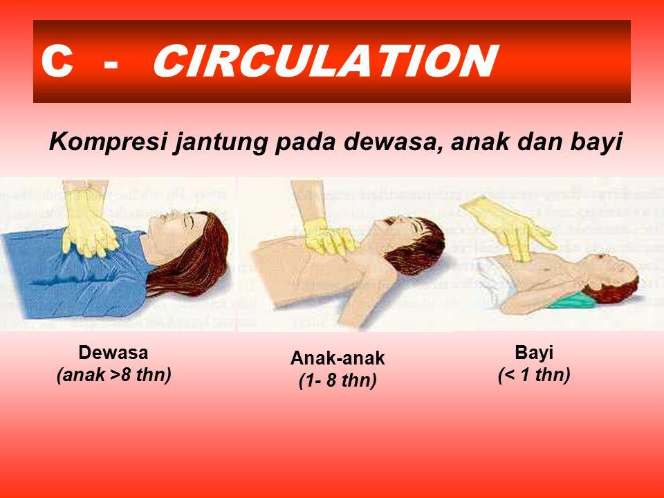 C - CIRCULATION Kompresi jantung pada dewasa, anak dan bayi Dewasa (anak >8 thn) Anak-anak (1- 8 thn) Bayi (< 1 thn)